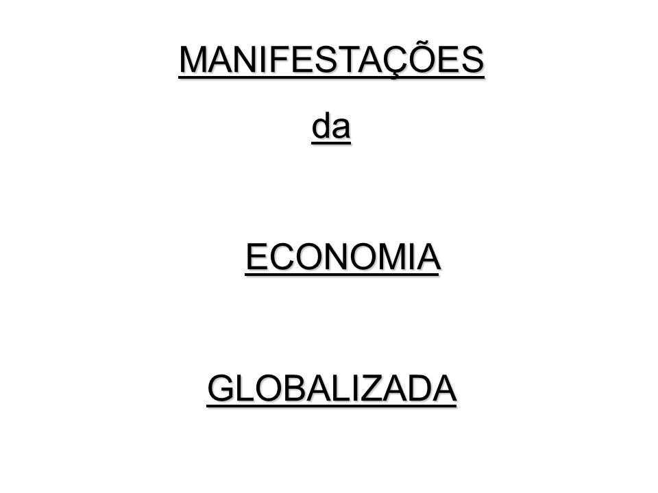 MANIFESTAÇÕESda ECONOMIA ECONOMIAGLOBALIZADA