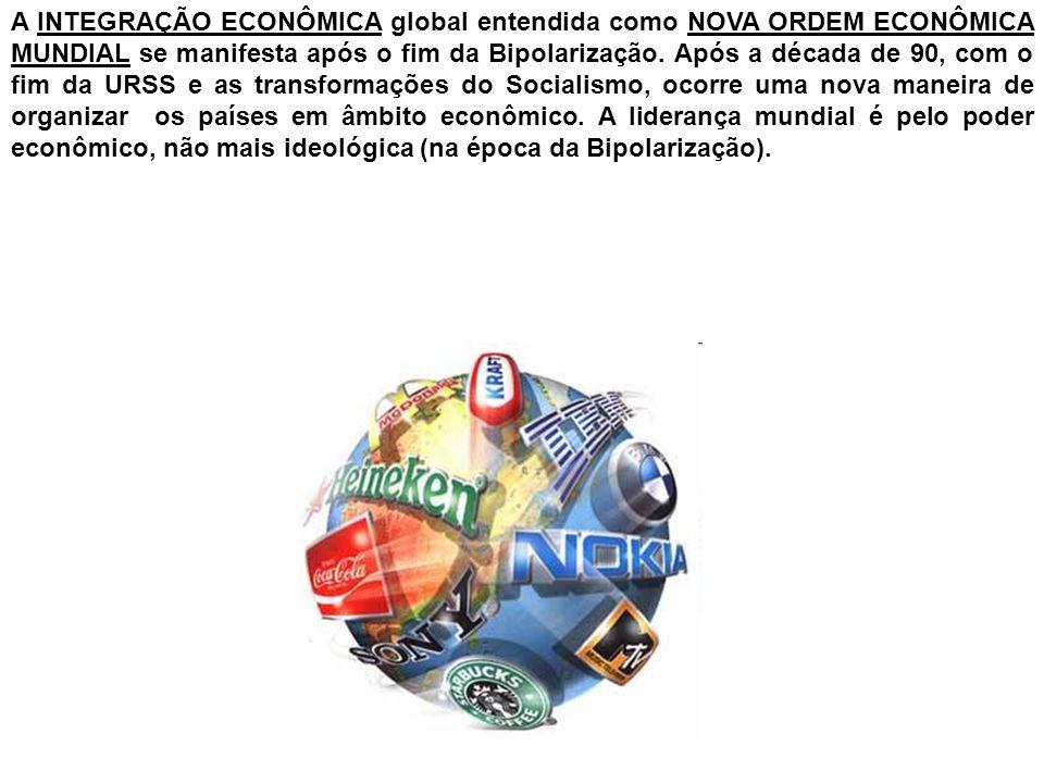 A INTEGRAÇÃO ECONÔMICA global entendida como NOVA ORDEM ECONÔMICA MUNDIAL se manifesta após o fim da Bipolarização. Após a década de 90, com o fim da