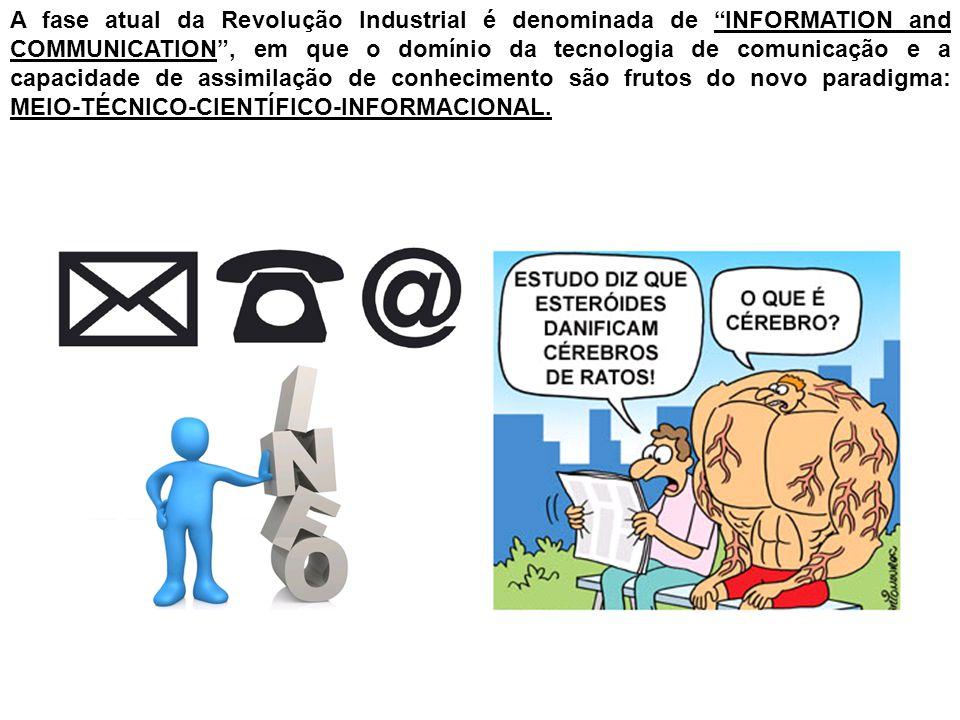 """A fase atual da Revolução Industrial é denominada de """"INFORMATION and COMMUNICATION"""", em que o domínio da tecnologia de comunicação e a capacidade de"""