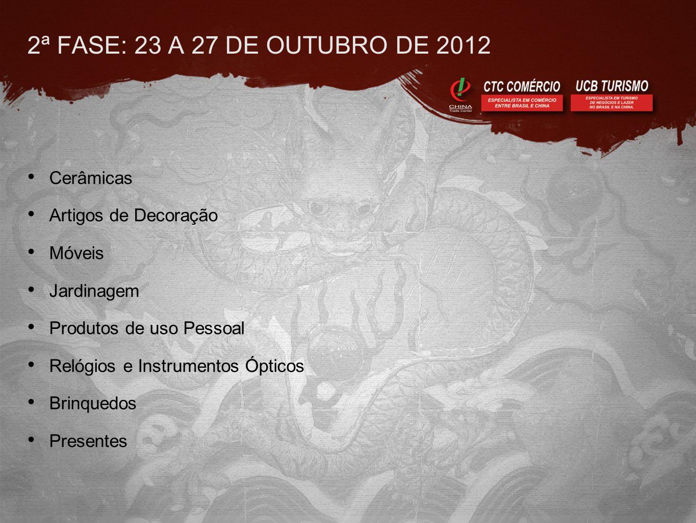 2ª FASE: 23 A 27 DE OUTUBRO DE 2012 • Cerâmicas • Artigos de Decoração • Móveis • Jardinagem • Produtos de uso Pessoal • Relógios e Instrumentos Ópticos • Brinquedos • Presentes
