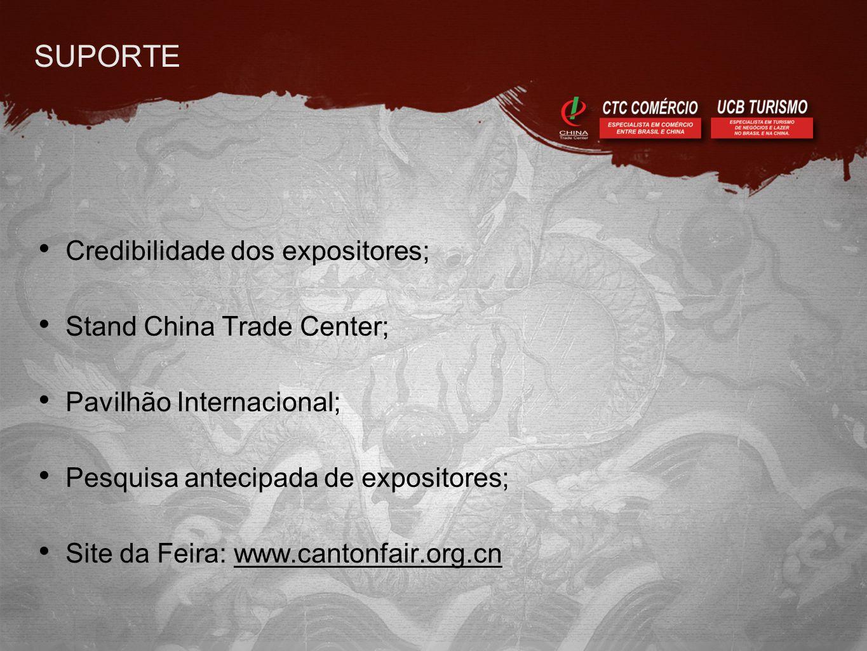 SUPORTE • Credibilidade dos expositores; • Stand China Trade Center; • Pavilhão Internacional; • Pesquisa antecipada de expositores; • Site da Feira: www.cantonfair.org.cn