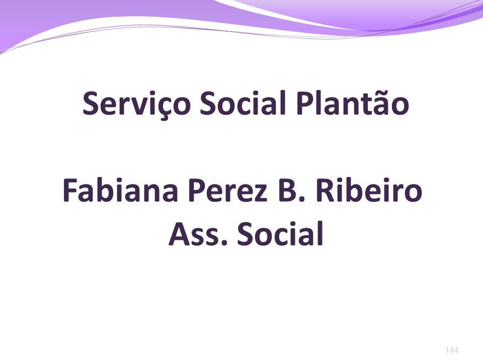 144 Serviço Social Plantão Fabiana Perez B. Ribeiro Ass. Social