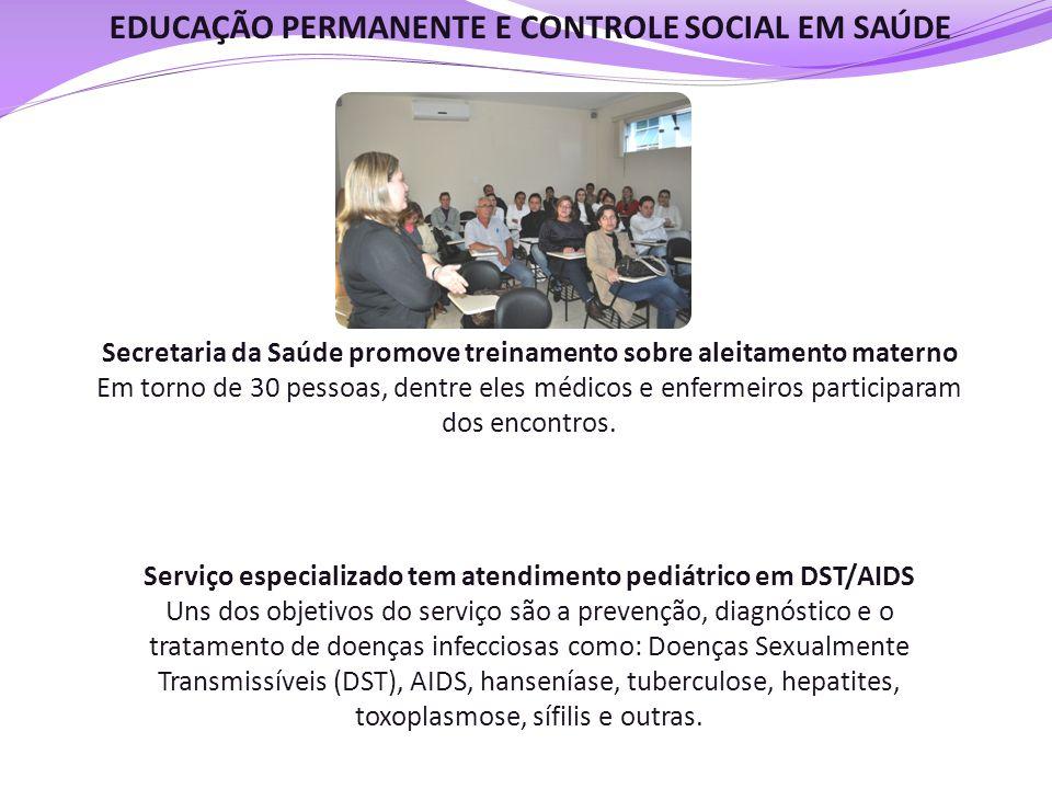 EDUCAÇÃO PERMANENTE E CONTROLE SOCIAL EM SAÚDE Secretaria da Saúde promove treinamento sobre aleitamento materno Em torno de 30 pessoas, dentre eles m