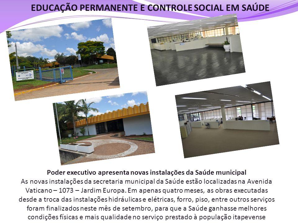 EDUCAÇÃO PERMANENTE E CONTROLE SOCIAL EM SAÚDE Poder executivo apresenta novas instalações da Saúde municipal As novas instalações da secretaria munic