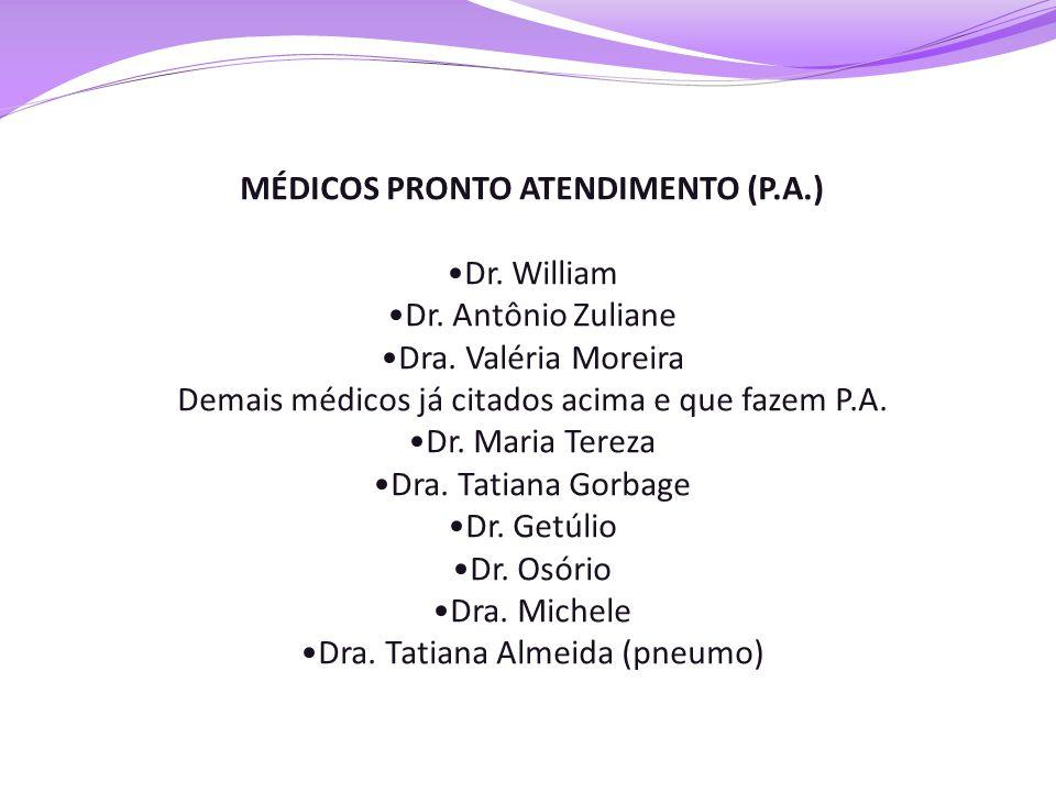 MÉDICOS PRONTO ATENDIMENTO (P.A.) •Dr. William •Dr. Antônio Zuliane •Dra. Valéria Moreira Demais médicos já citados acima e que fazem P.A. •Dr. Maria