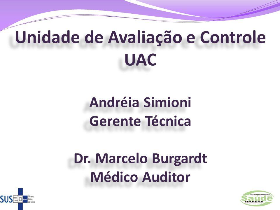 Unidade de Avaliação e Controle UAC Andréia Simioni Gerente Técnica Dr. Marcelo Burgardt Médico Auditor