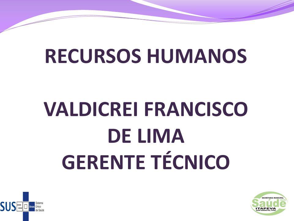 6 RECURSOS HUMANOS VALDICREI FRANCISCO DE LIMA GERENTE TÉCNICO