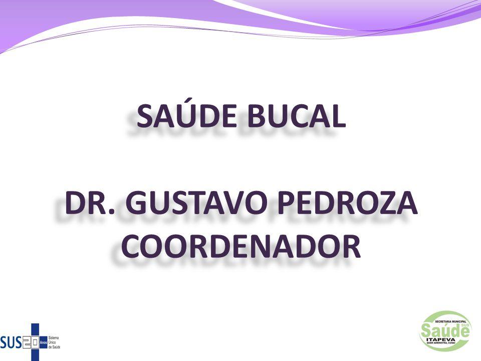 SAÚDE BUCAL DR. GUSTAVO PEDROZA COORDENADOR 62