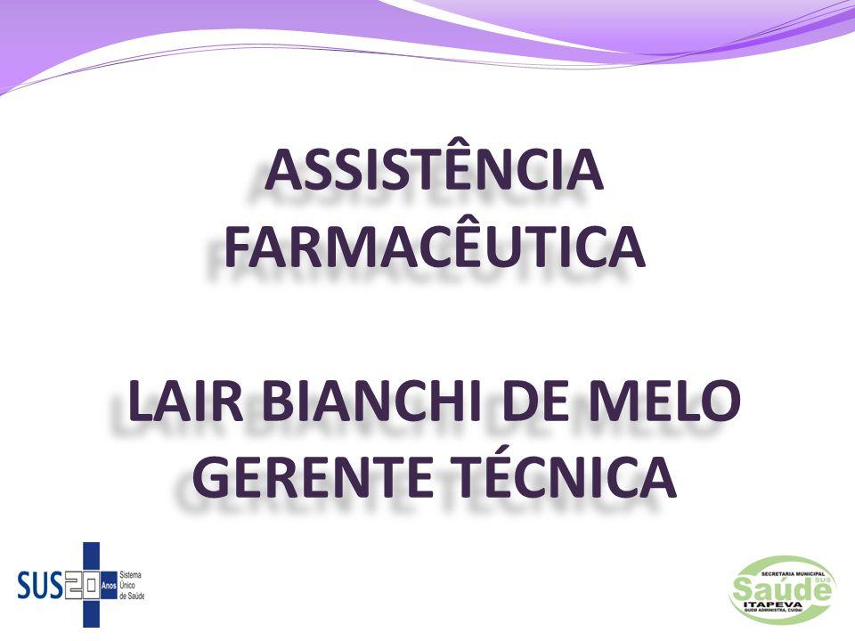 ASSISTÊNCIA FARMACÊUTICA LAIR BIANCHI DE MELO GERENTE TÉCNICA