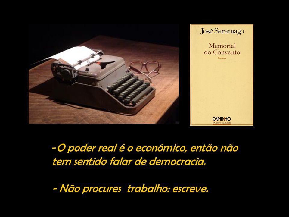 -O poder real é o económico, então não tem sentido falar de democracia.