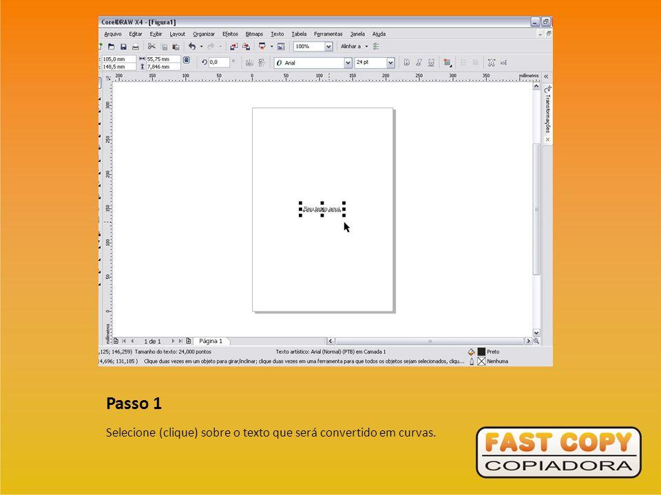Passo 2 Clique sobre o texto com o botão direito do mouse e selecione a opção Converter em curvas , ou digite Ctrl+Q .