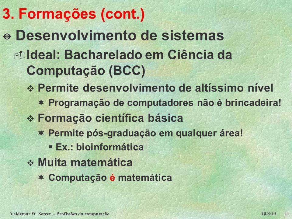 20/8/10 Valdemar W. Setzer – Profissões da computação 11 3. Formações (cont.)  Desenvolvimento de sistemas  Ideal: Bacharelado em Ciência da Computa