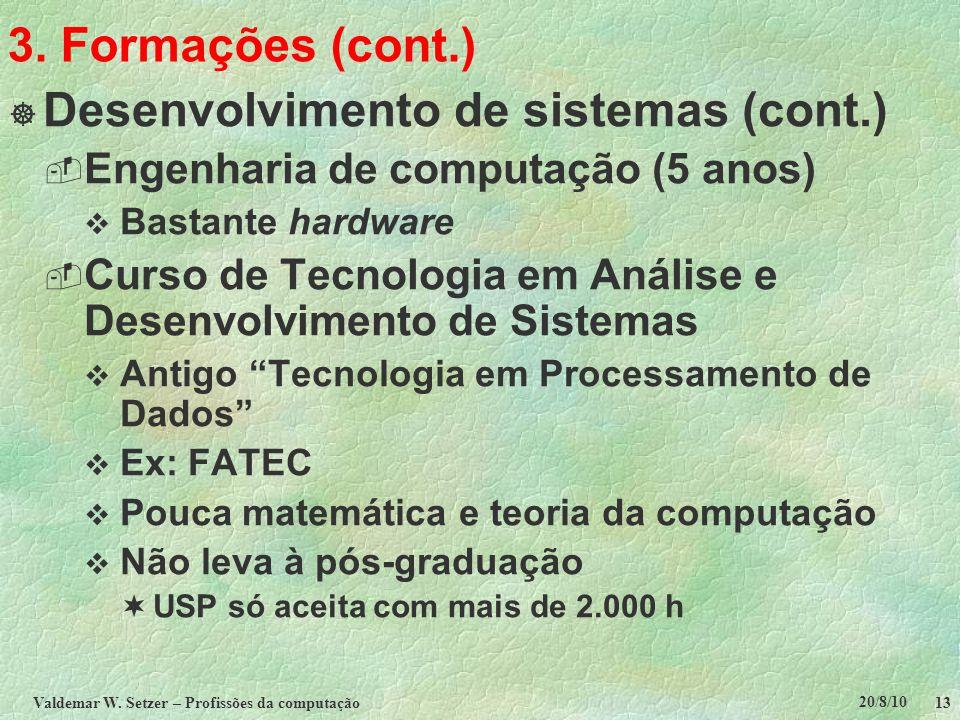 20/8/10 Valdemar W. Setzer – Profissões da computação 13 3. Formações (cont.)  Desenvolvimento de sistemas (cont.)  Engenharia de computação (5 anos