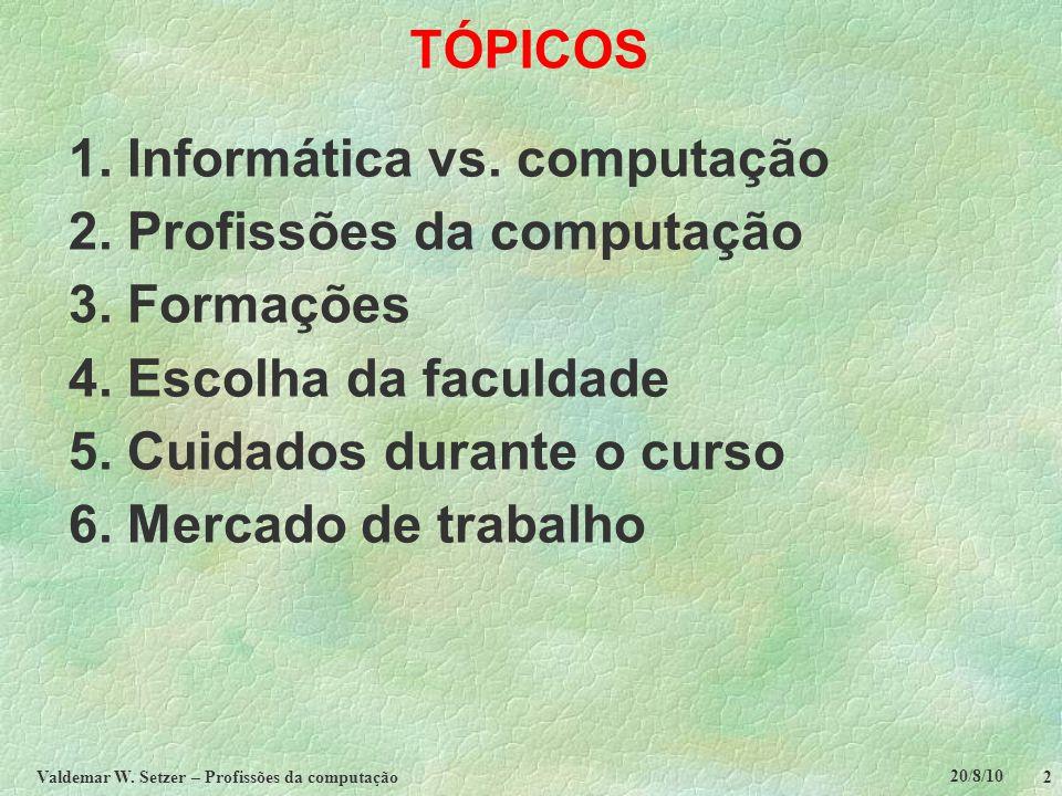 20/8/10 Valdemar W.Setzer – Profissões da computação 13 3.