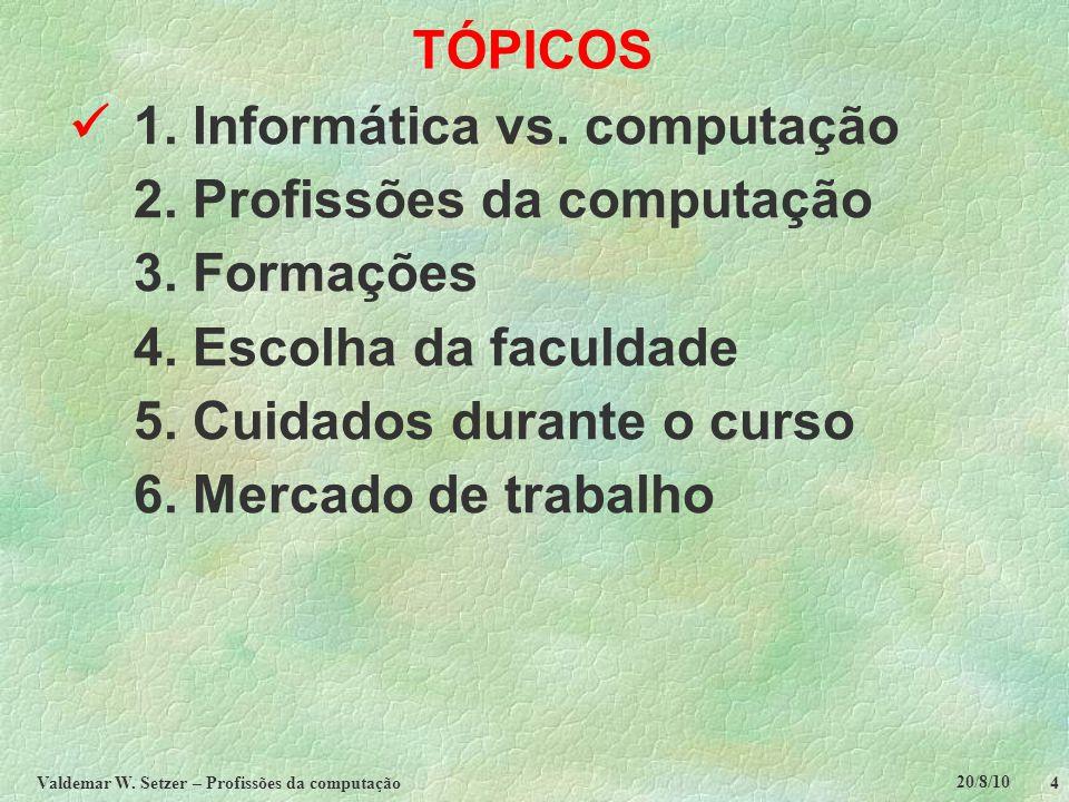 20/8/10 Valdemar W.Setzer – Profissões da computação 5 2.