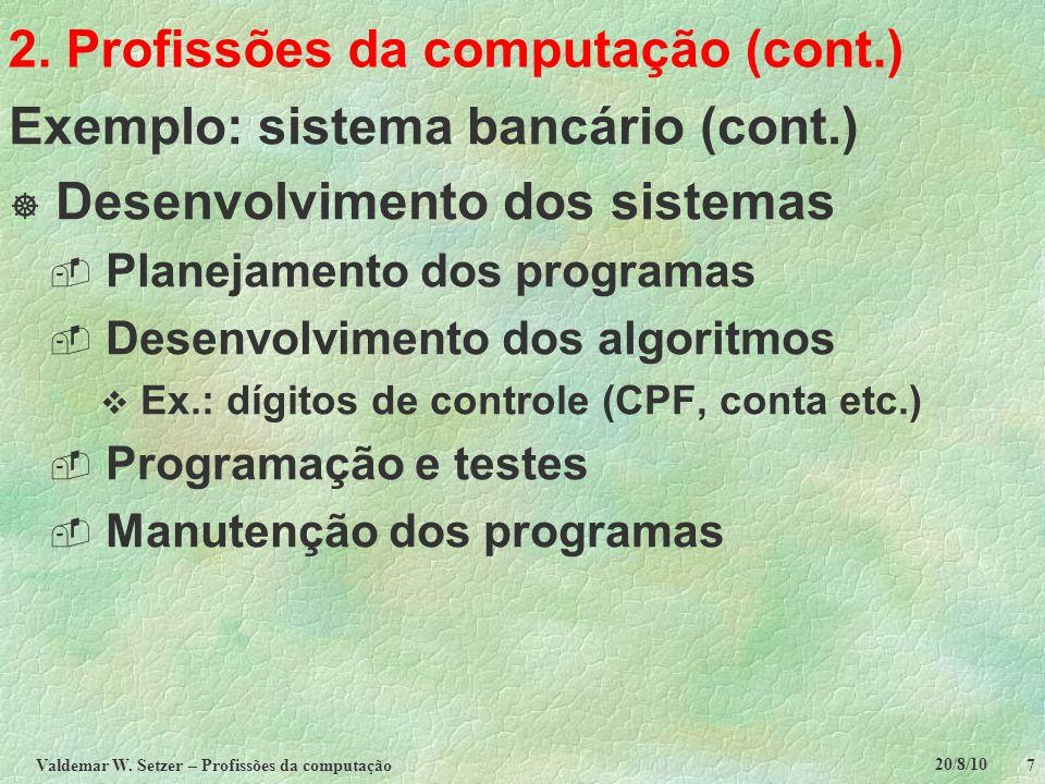 20/8/10 Valdemar W. Setzer – Profissões da computação 7 2. Profissões da computação (cont.) Exemplo: sistema bancário (cont.)  Desenvolvimento dos si