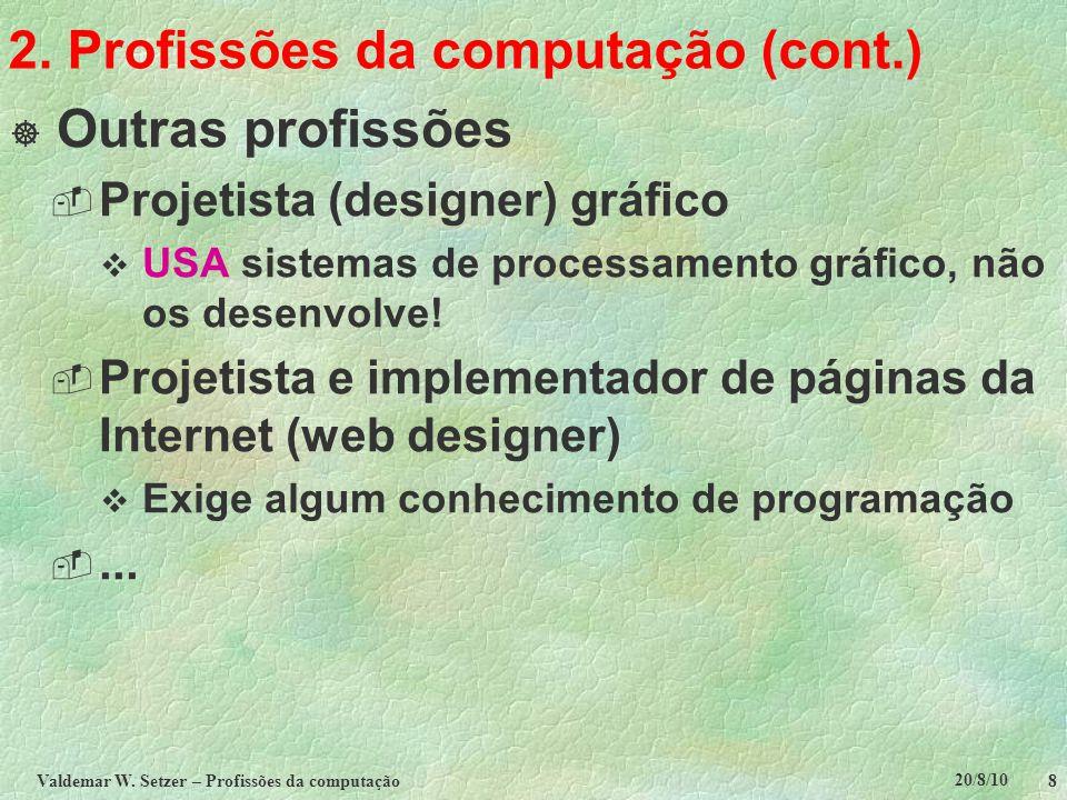 20/8/10 Valdemar W. Setzer – Profissões da computação 8 2. Profissões da computação (cont.)  Outras profissões  Projetista (designer) gráfico  USA