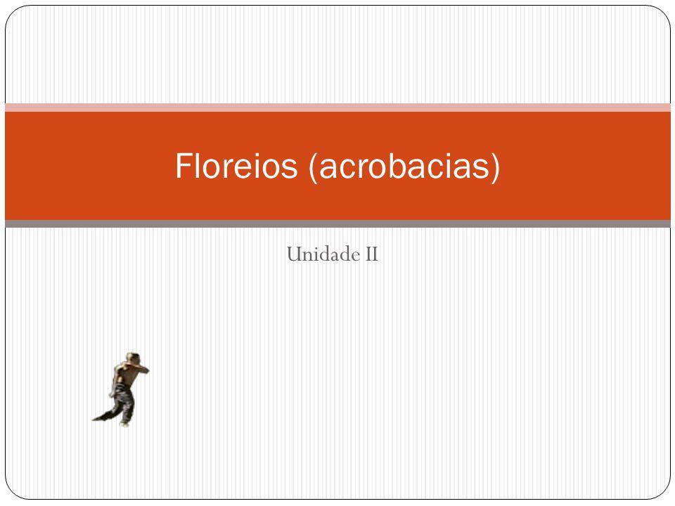 Introdução  Para fins deste trabalho consideraremos como FLOREIO ou MOVIMENTOS DE ACROBACÍAS todos aqueles movimentos em que os dois pés ficam fora do chão simultaneamente.