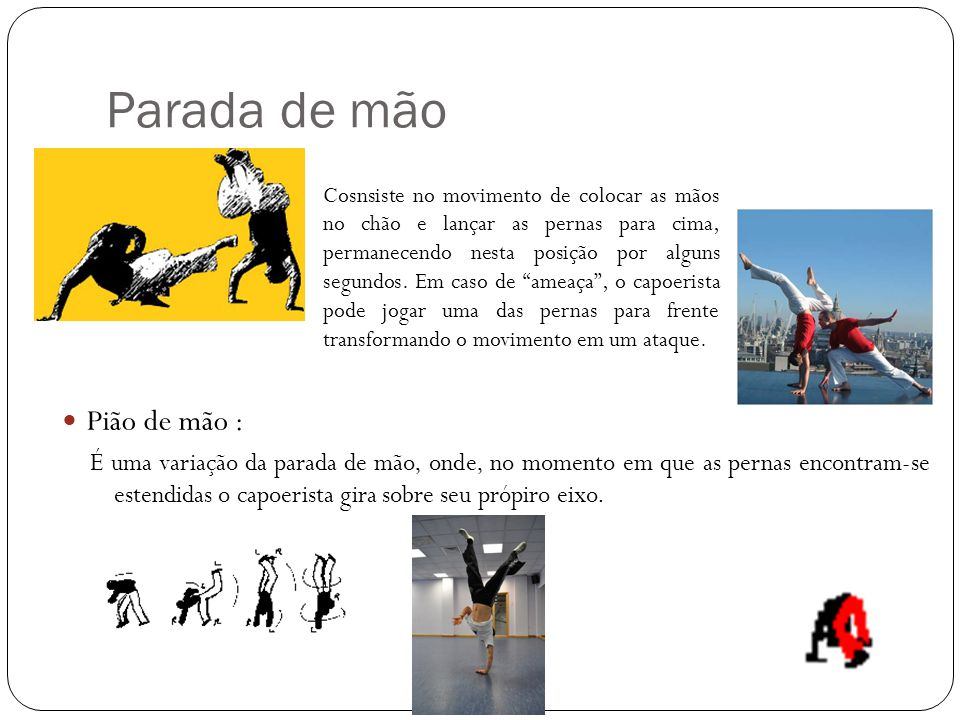 Parada de cabeça Utilizada,prioritariamente na Capoeira Angola, por se tratar de um jogo mais rasteiro, consite em colocar a cabeça no chão e com os braços formar uma espécie de triangulo , para melhor equilibrar- se ao colocar as pernas para cima.