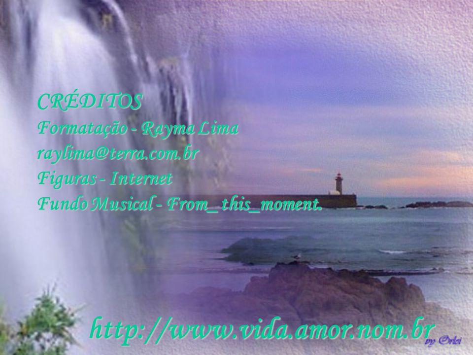 CRÉDITOS Formatação - Rayma Lima raylima@terra.com.br Figuras - Internet Fundo Musical - From_ this_moment.