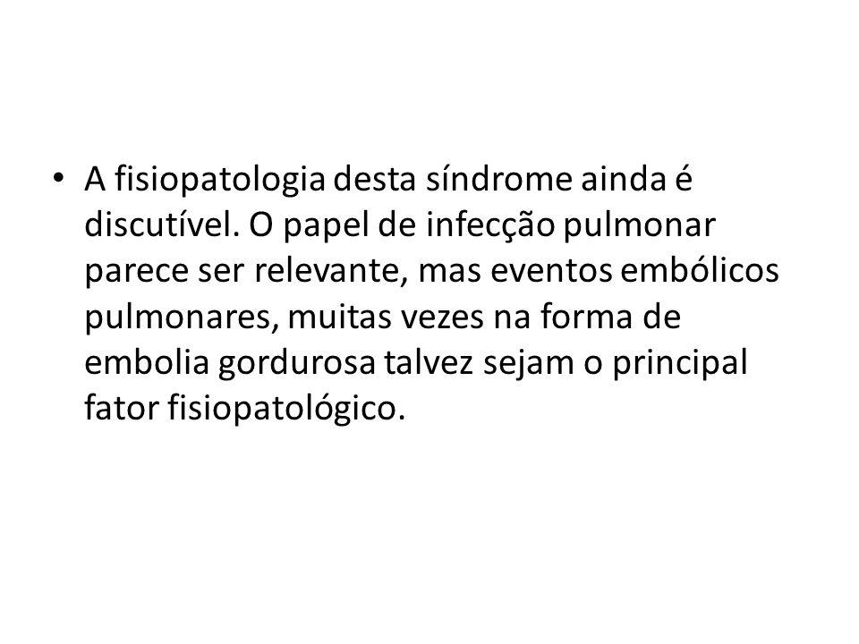 • A fisiopatologia desta síndrome ainda é discutível. O papel de infecção pulmonar parece ser relevante, mas eventos embólicos pulmonares, muitas veze