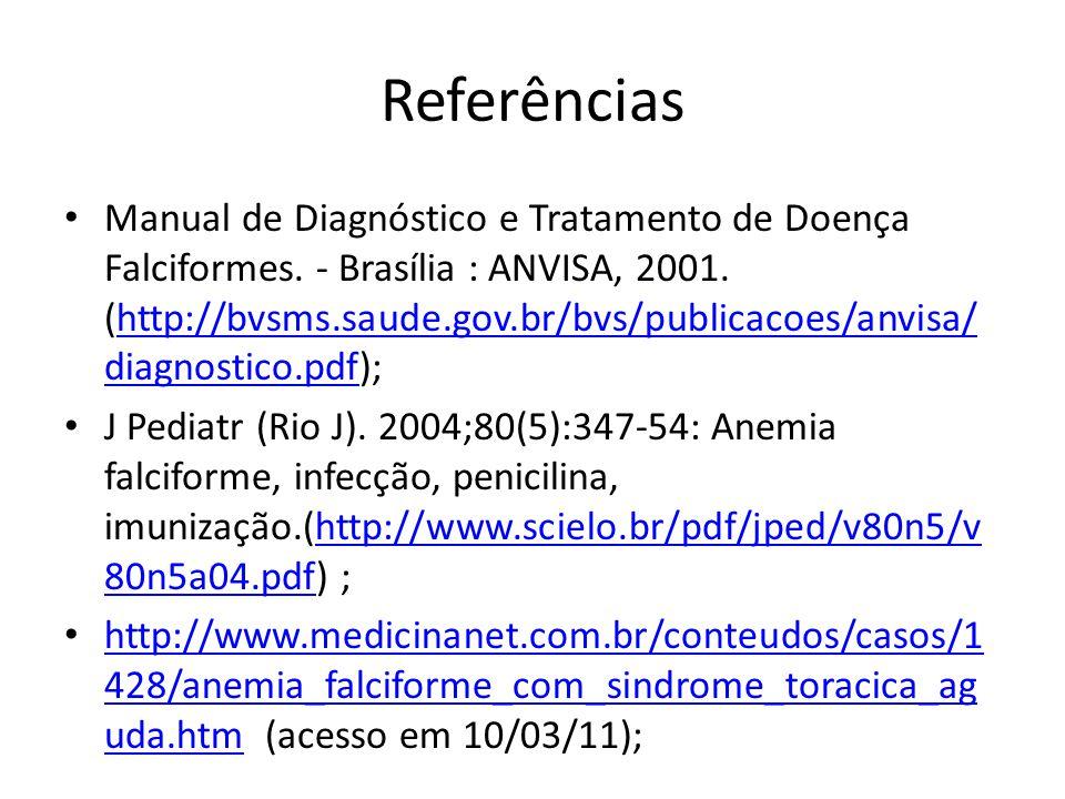 Referências • Manual de Diagnóstico e Tratamento de Doença Falciformes. - Brasília : ANVISA, 2001. (http://bvsms.saude.gov.br/bvs/publicacoes/anvisa/