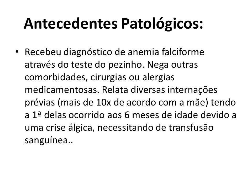 Antecedentes Patológicos: • Recebeu diagnóstico de anemia falciforme através do teste do pezinho. Nega outras comorbidades, cirurgias ou alergias medi