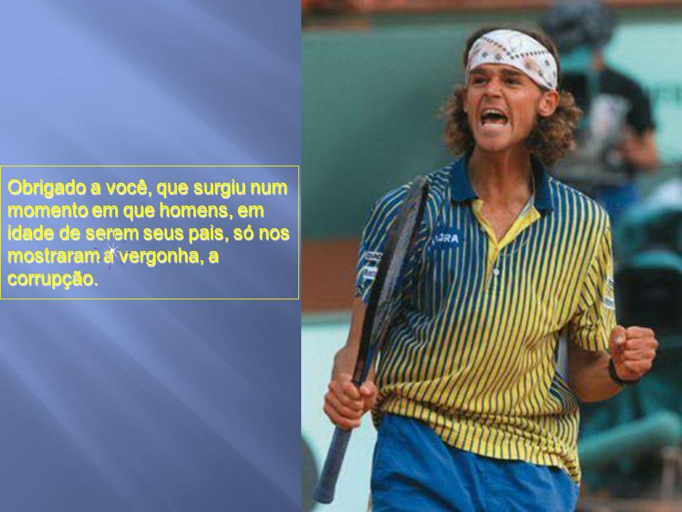 São modelos assim, como foi Ayrton Senna e muitos outros que o mundo precisa. E o guerreiro a gente conhece mais na reação à derrota do que, na maiori