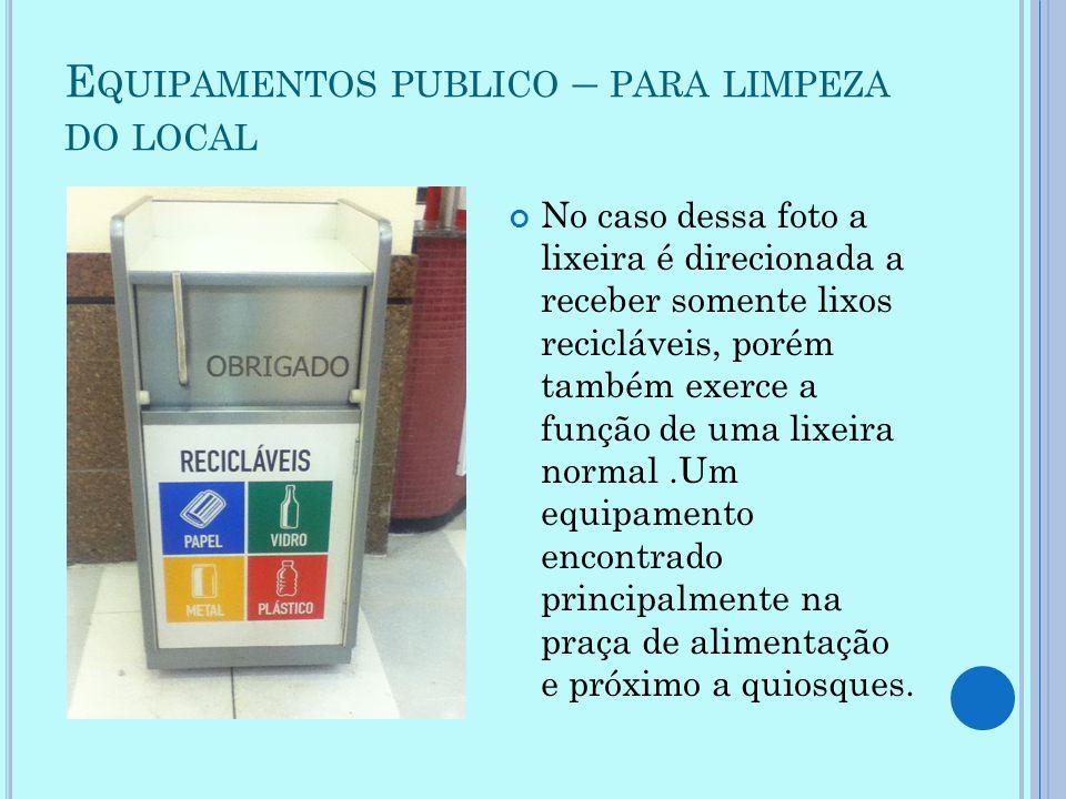 E QUIPAMENTOS PUBLICO – PARA LIMPEZA DO LOCAL No caso dessa foto a lixeira é direcionada a receber somente lixos recicláveis, porém também exerce a fu