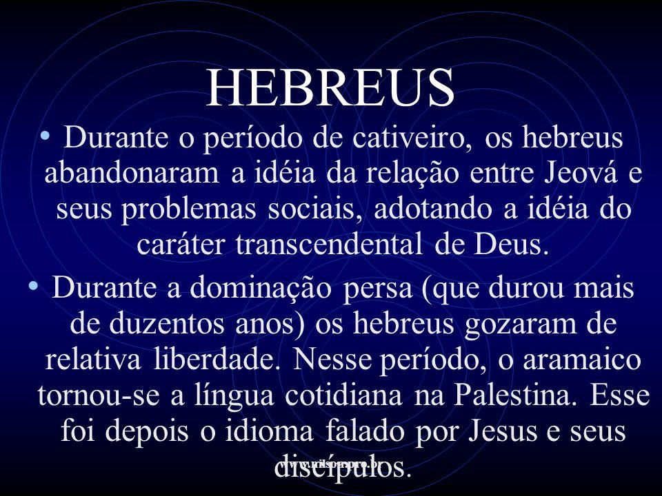 www.nilson.pro.br HEBREUS • Durante o período de cativeiro, os hebreus abandonaram a idéia da relação entre Jeová e seus problemas sociais, adotando a