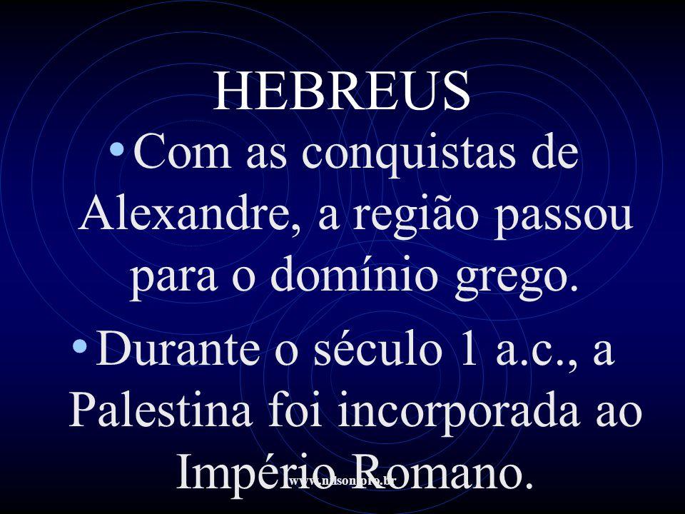 www.nilson.pro.br HEBREUS • Com as conquistas de Alexandre, a região passou para o domínio grego. • Durante o século 1 a.c., a Palestina foi incorpora