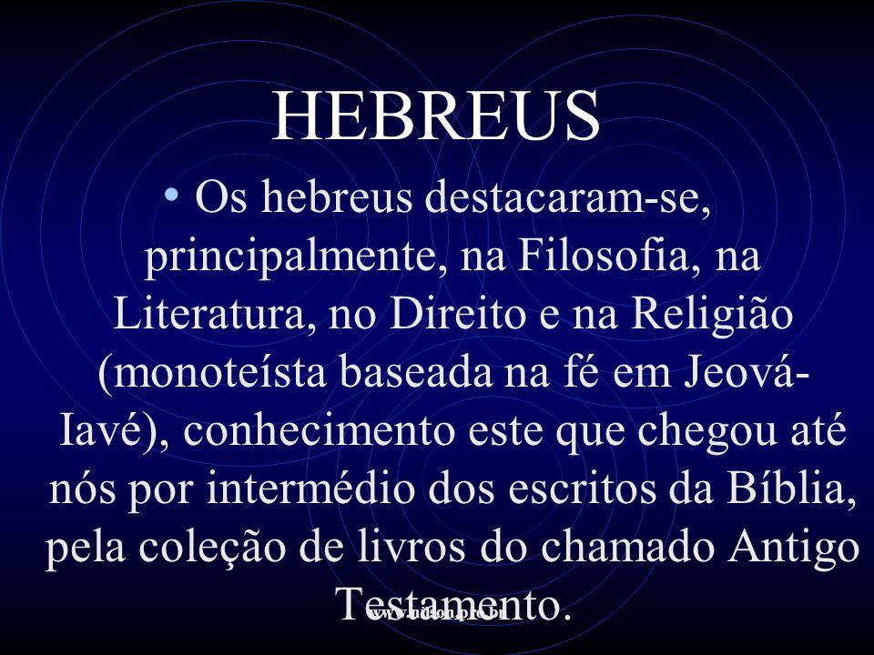 www.nilson.pro.br HEBREUS • Os hebreus destacaram-se, principalmente, na Filosofia, na Literatura, no Direito e na Religião (monoteísta baseada na fé