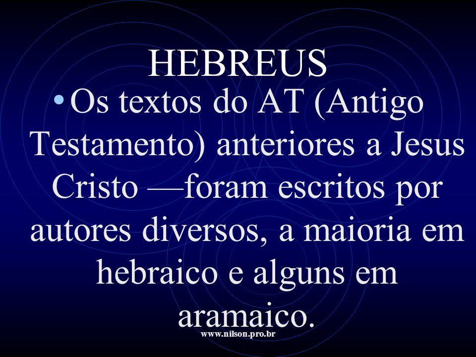www.nilson.pro.br HEBREUS • Os textos do AT (Antigo Testamento) anteriores a Jesus Cristo —foram escritos por autores diversos, a maioria em hebraico