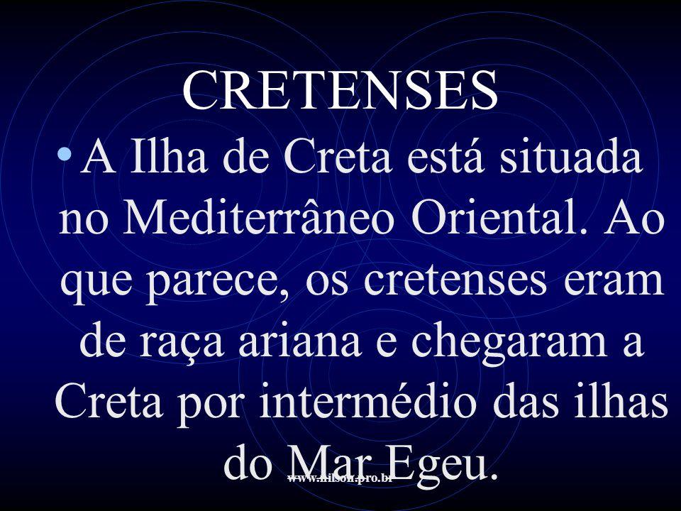 www.nilson.pro.br CRETENSES • A Ilha de Creta está situada no Mediterrâneo Oriental. Ao que parece, os cretenses eram de raça ariana e chegaram a Cret