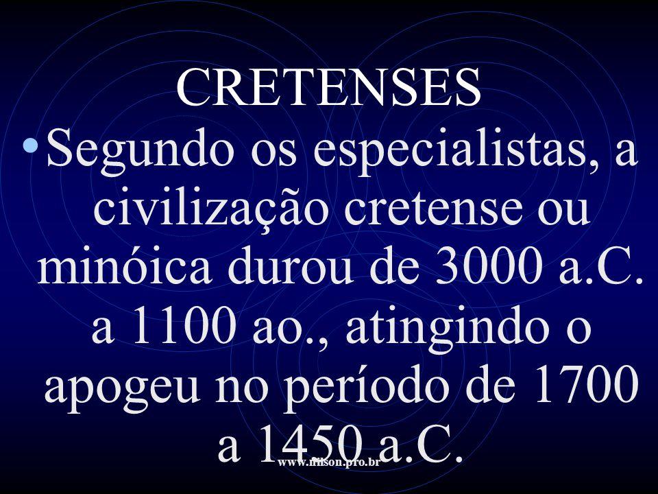 www.nilson.pro.br CRETENSES • Segundo os especialistas, a civilização cretense ou minóica durou de 3000 a.C. a 1100 ao., atingindo o apogeu no período