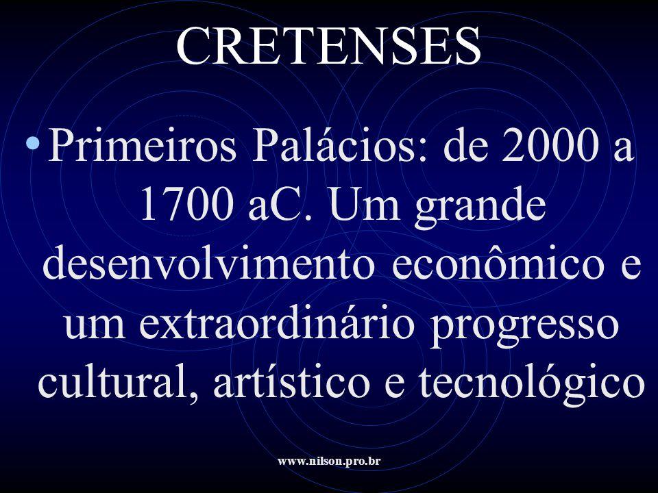 www.nilson.pro.br CRETENSES • Primeiros Palácios: de 2000 a 1700 aC. Um grande desenvolvimento econômico e um extraordinário progresso cultural, artí