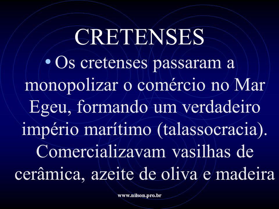 www.nilson.pro.br CRETENSES • Os cretenses passaram a monopolizar o comércio no Mar Egeu, formando um verdadeiro império marítimo (talassocracia). Com