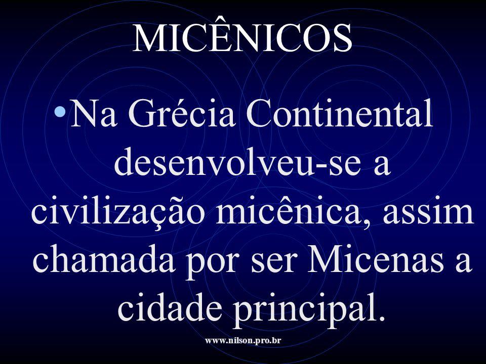 www.nilson.pro.br MICÊNICOS • Na Grécia Continental desenvolveu-se a civilização micênica, assim chamada por ser Micenas a cidade principal.
