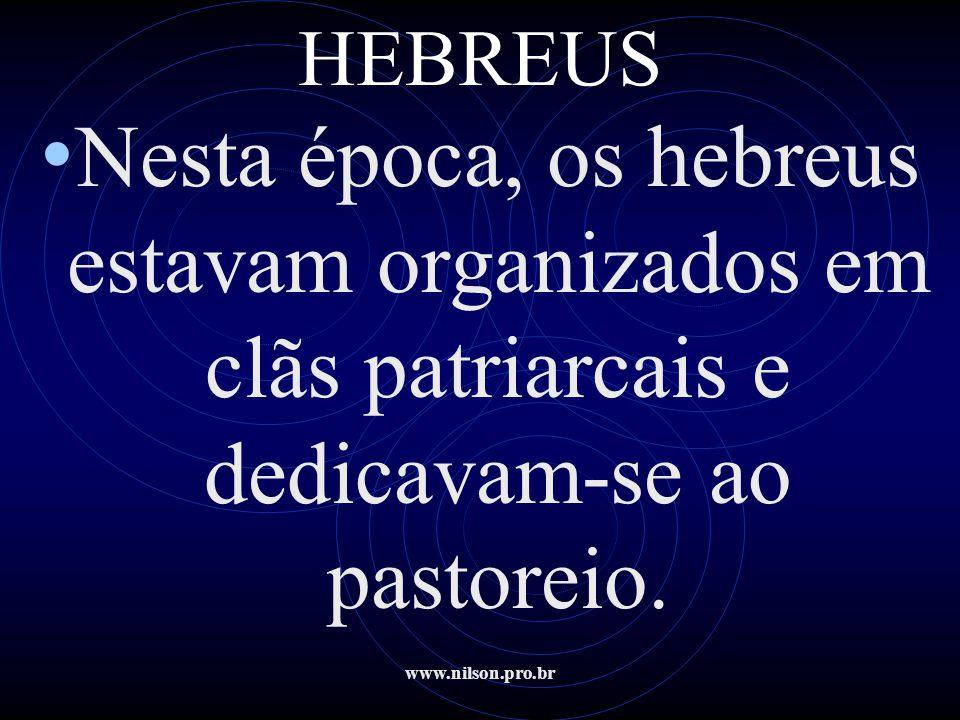 www.nilson.pro.br HEBREUS • Durante o período de cativeiro, os hebreus abandonaram a idéia da relação entre Jeová e seus problemas sociais, adotando a idéia do caráter transcendental de Deus.