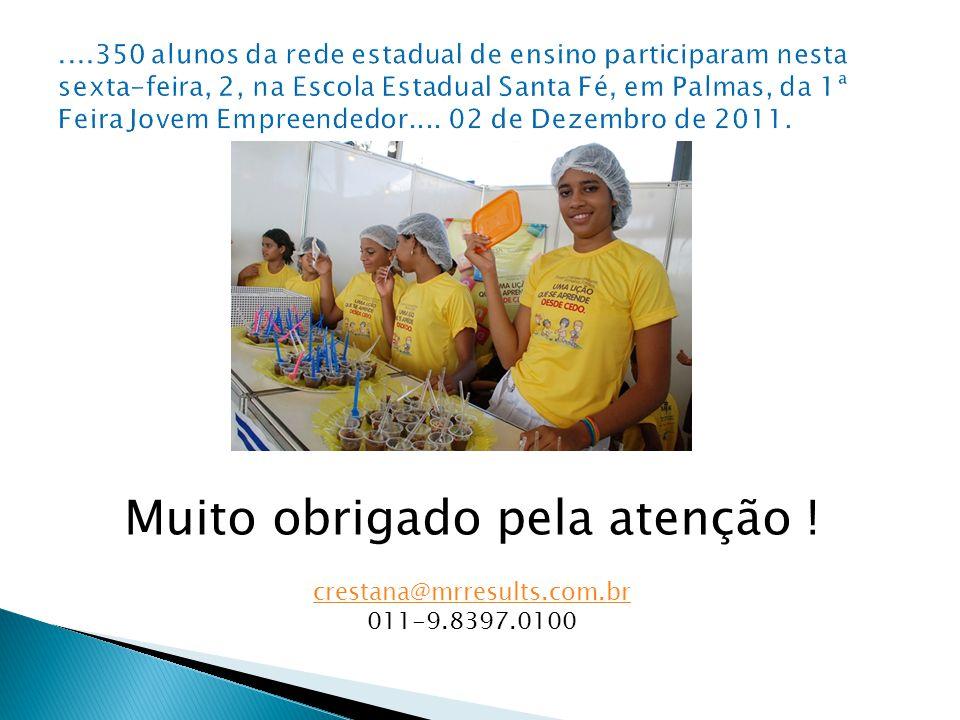 Muito obrigado pela atenção ! crestana@mrresults.com.br 011-9.8397.0100
