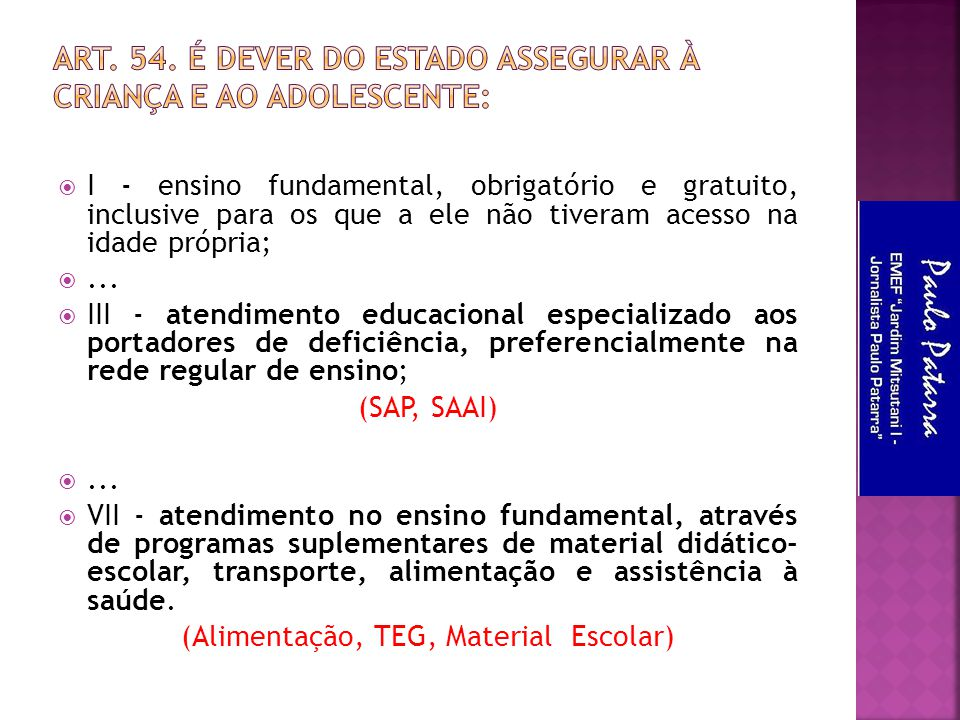  I - ensino fundamental, obrigatório e gratuito, inclusive para os que a ele não tiveram acesso na idade própria; ...  III - atendimento educaciona