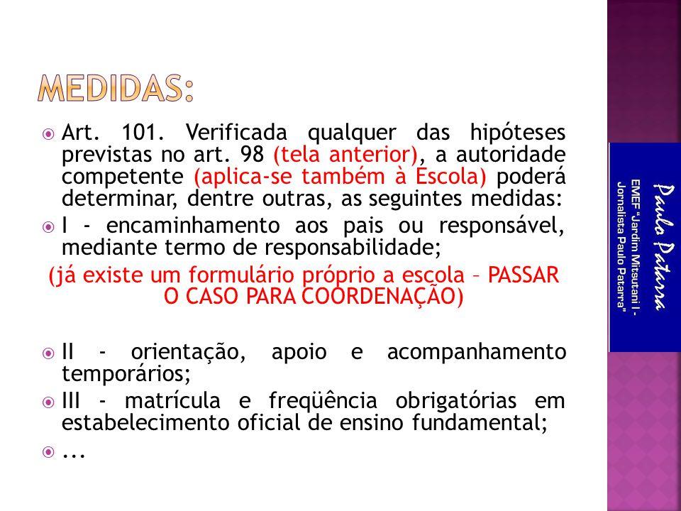  Art. 101. Verificada qualquer das hipóteses previstas no art. 98 (tela anterior), a autoridade competente (aplica-se também à Escola) poderá determi