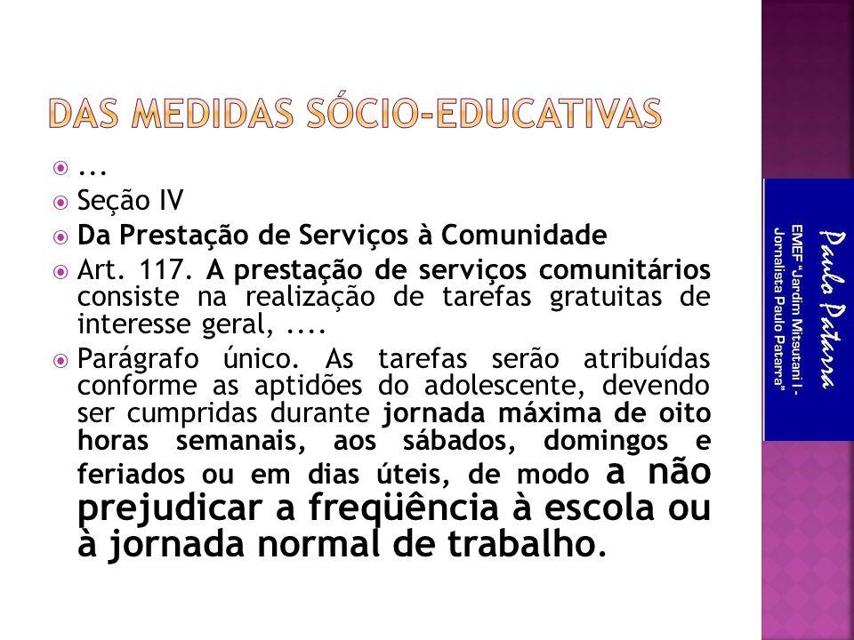  Seção IV  Da Prestação de Serviços à Comunidade  Art. 117. A prestação de serviços comunitários consiste na realização de tarefas gratuitas de int
