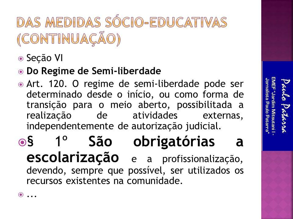  Seção VI  Do Regime de Semi-liberdade  Art. 120. O regime de semi-liberdade pode ser determinado desde o início, ou como forma de transição para o
