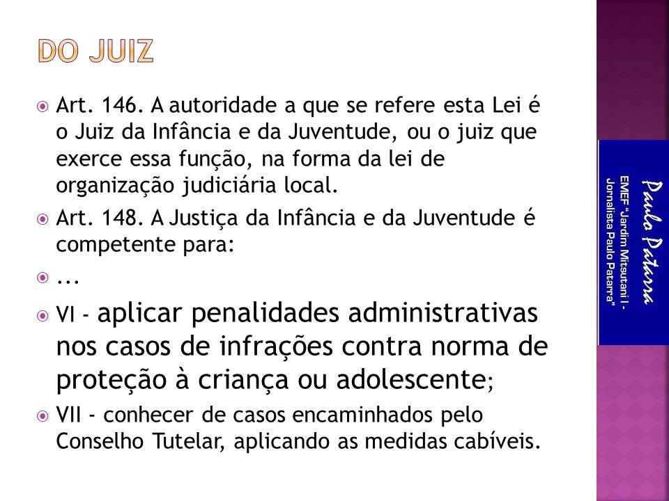  Art. 146. A autoridade a que se refere esta Lei é o Juiz da Infância e da Juventude, ou o juiz que exerce essa função, na forma da lei de organizaçã