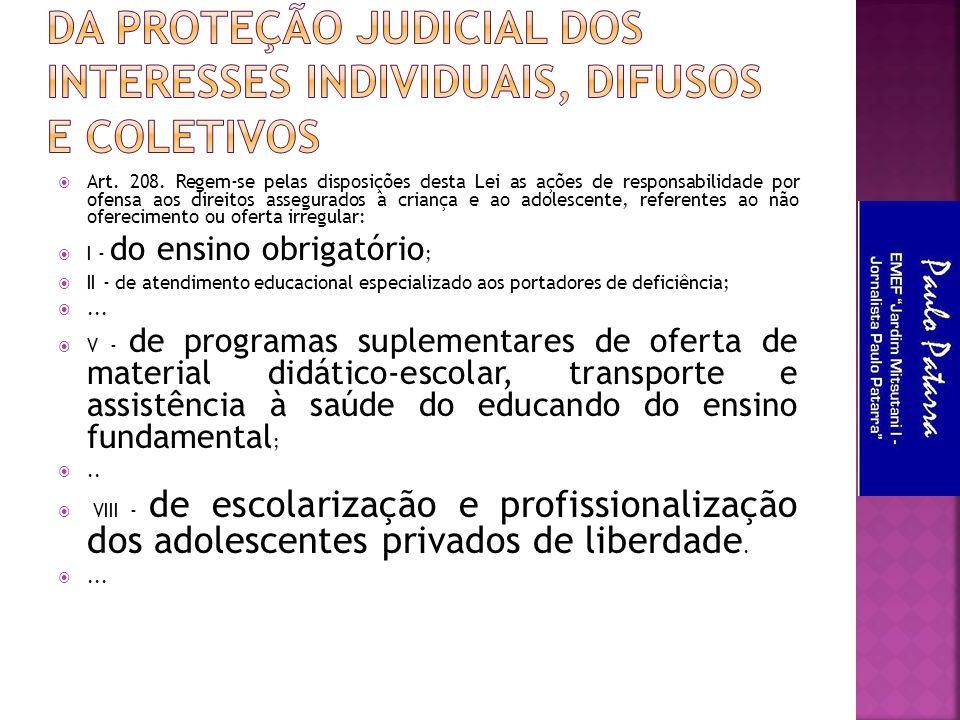  Art. 208. Regem-se pelas disposições desta Lei as ações de responsabilidade por ofensa aos direitos assegurados à criança e ao adolescente, referent