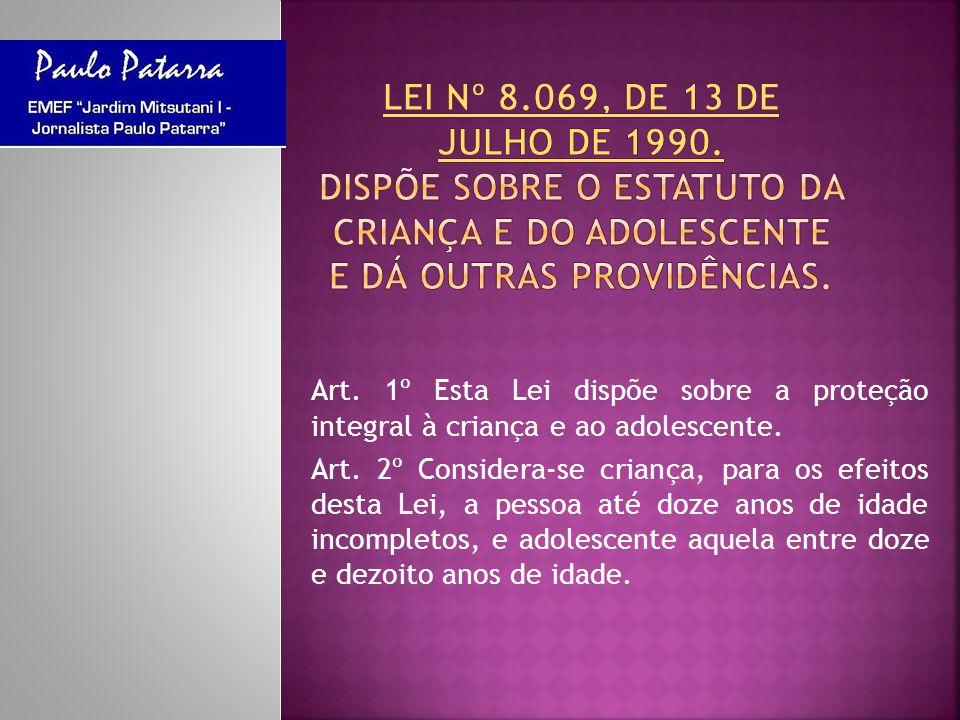 Art. 1º Esta Lei dispõe sobre a proteção integral à criança e ao adolescente. Art. 2º Considera-se criança, para os efeitos desta Lei, a pessoa até do