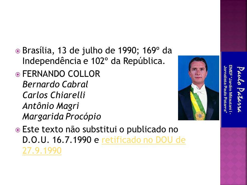  Brasília, 13 de julho de 1990; 169º da Independência e 102º da República.  FERNANDO COLLOR Bernardo Cabral Carlos Chiarelli Antônio Magri Margarida