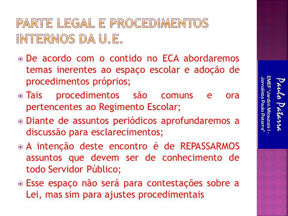  De acordo com o contido no ECA abordaremos temas inerentes ao espaço escolar e adoção de procedimentos próprios;  Tais procedimentos são comuns e o