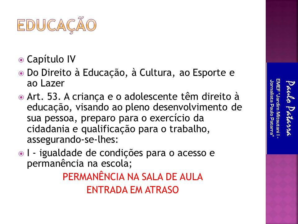  Capítulo IV  Do Direito à Educação, à Cultura, ao Esporte e ao Lazer  Art. 53. A criança e o adolescente têm direito à educação, visando ao pleno